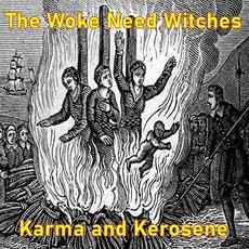 The Woke Need Witches mp3 Album by Karma And Kerosene