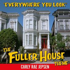 Everywhere You Look (The Fuller House Theme) mp3 Single by Carly Rae Jepsen