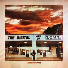 The Digital Age of Rome mp3 Album by T. Hardy Morris