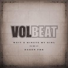 Wait A Minute My Girl / Dagen Før mp3 Single by Volbeat