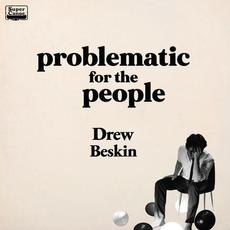 Problematic for the People mp3 Album by Drew Beskin