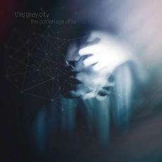The Golden Age Of Lie mp3 Album by This Grey City