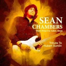 That's What I'm Talkin About: Tribute to Hubert Sumlin mp3 Album by Sean Chambers
