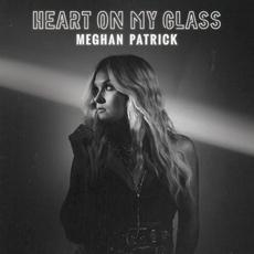 Heart on My Glass mp3 Album by Meghan Patrick