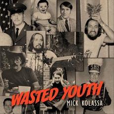 Wasted Youth mp3 Album by Mick Kolassa