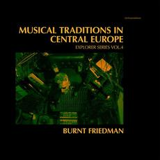 Musical Traditions in Central Europe: Explorer Series, Vol. 4 mp3 Album by Burnt Friedman