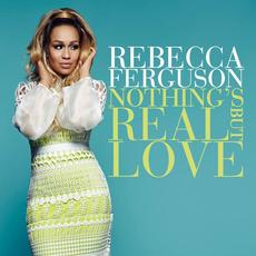 Nothing's Real But Love mp3 Album by Rebecca Ferguson