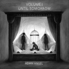 Volume I: Until Tomorrow mp3 Album by Adam Angel