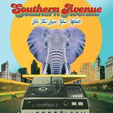 Be The Love You Want mp3 Album by Southern Avenue