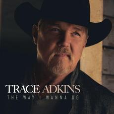 The Way I Wanna Go mp3 Album by Trace Adkins