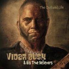 Civilized Life mp3 Album by Vidar Busk & His True Believers