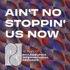 Ain't No Stoppin' Us Now: 50 Years Of P.I.R. mp3 Compilation by Various Artists