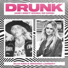 Drunk (And I Don't Wanna Go Home) mp3 Single by Elle King & Miranda Lambert