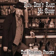 Papa Didn't Raise Me Right mp3 Album by The Porkroll Project