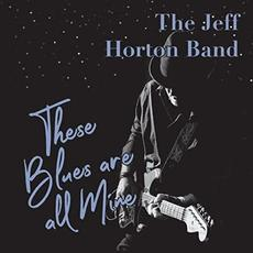 These Blues Are All Mine mp3 Album by The Jeff Horton Band