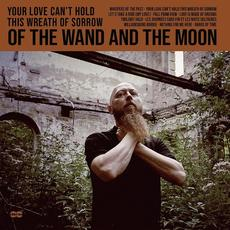 Your Love Can't Hold This Wreath of Sorrow mp3 Album by :Of The Wand & The Moon: