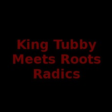 King Tubby Meets Roots Radics