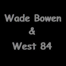 Wade Bowen & West 84 Discography
