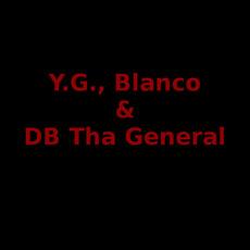 Y.G., Blanco & DB Tha General Discography