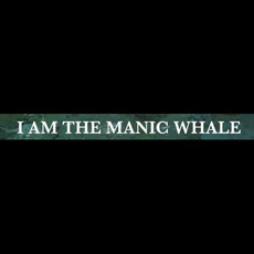 I Am the Manic Whale