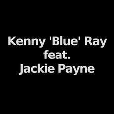 Kenny 'Blue' Ray feat. Jackie Payne Music Discography