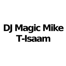 T-Isaam & DJ Magic Mike