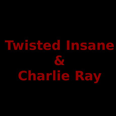 Twisted Insane & Charlie Ray Music Discography