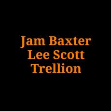 Jam Baxter X Lee Scott X Trellion Music Discography